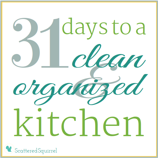 31 Days to a Clean and Organized Kitchen, October 2013 :  ScatteredSquirrel.com