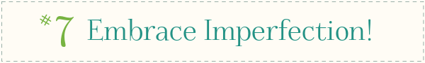 7 ways to keep the organization ball rolling, #7 Embrace Imperfection!   ScatteredSquirrel.com