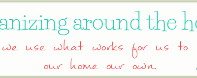 Organizing Around the Home: How we use what works for us to make our home our own. A new series where I'm sharing not just tips and tricks, but the thoughts behind what works for us, and sometimes, what didn't! | ScatteredSquirrel.com