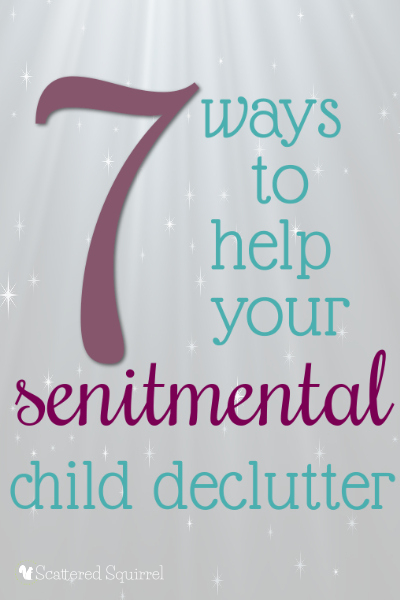 7 Ways to Help Your Sentimental Child Declutter | A guest post on From Overwhelmed to Organized.