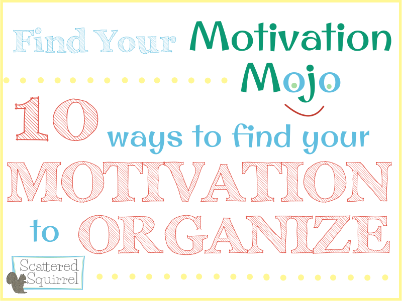 Finding the motivation to organize is sometimes half the battle. Check out these tips to help you on your way.