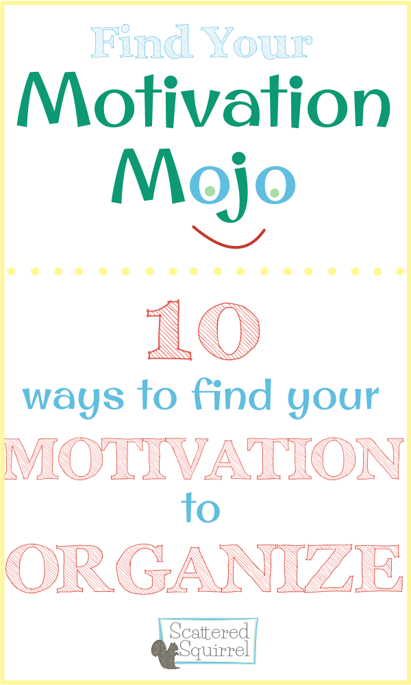 My top 10 tips for finding your motivation to organize.