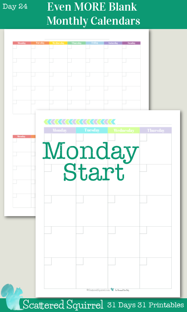 {31 Days 31 Printables} Day 24- Even More Blank Monthly Calendars- These monthly calendars were designed for those who prefer to have their monthly calendar start on a Monday.
