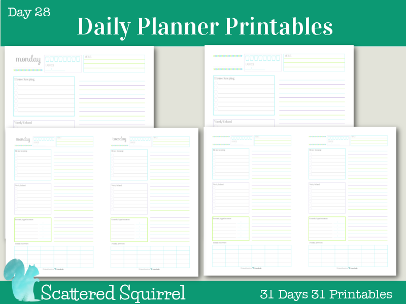 Day 28 - Daily Planner Printables: These printables are perfect for keeping track of routine things you do every day. Log water consumption and exercise, plan your meals, routine housekeeping tasks, work/school to do's, errand to run appointments to keep, there is even room to jot down the activities your family is up to that day. Use the lined section on the right hand side for note, an extra to do list, a shopping list or as an agenda.