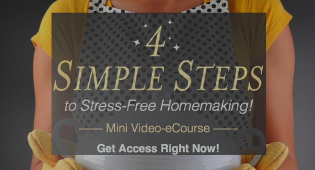 Four Simple Steps to Stress-Free Homemaking! – Sign Me Up!!!
