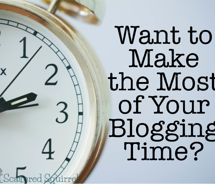 Want to Know How to Make the Most of Your Blogging Time?