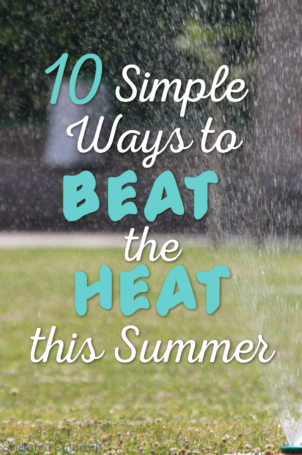 When temperatures soar we look for ways to keep cool. Here are 10 simple ways to beat the heat this summer.