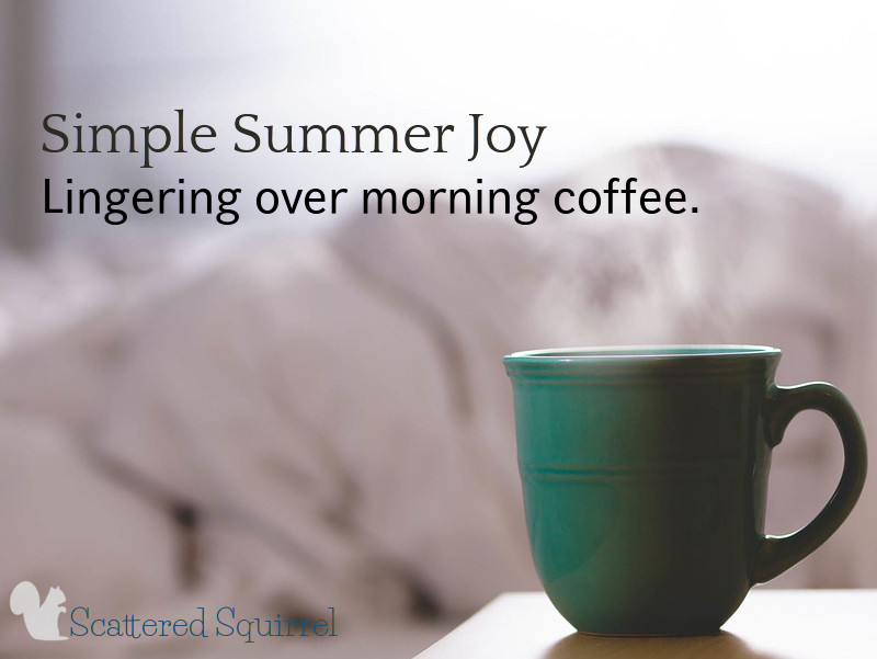 Is there anything better than lingering over that first cup of coffee in the morning?