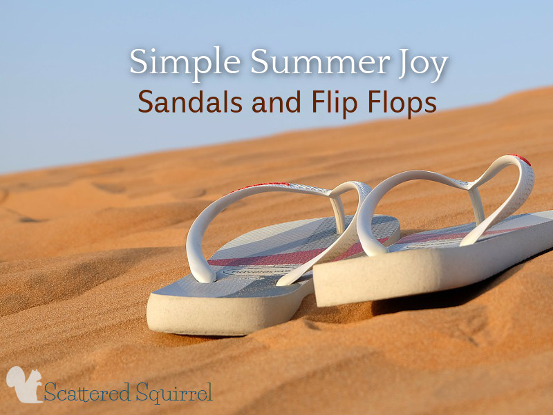 It's a simple summer joy, wearing sandals and flip flops, but it's one I love.