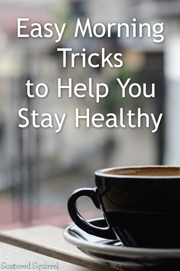 Create long lasting habits by following these easy morning tricks to help you stay healthy
