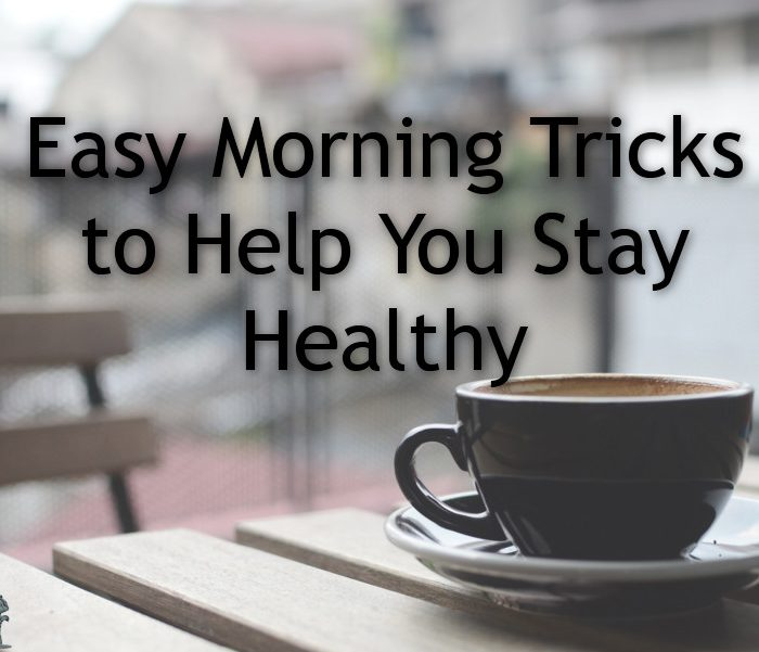 Easy Morning Tricks to Help You Stay Healthy