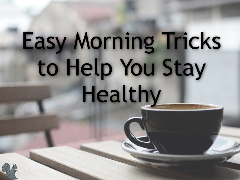 Simple things you can do each morning to help you stay healthy