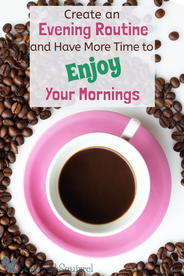Have more time to enjoy your mornings by creating a great evening routine.