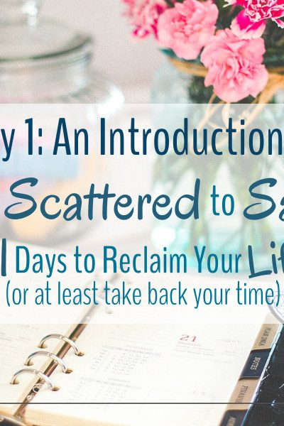 From Scattered to Sane - 31 Days to Reclaim Your Life is a series for those looking to build a time management system that works for them.