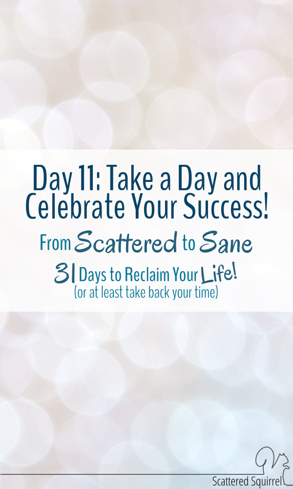 From Scattered to Sane- Day 11- Take a Day and Celebrate Your Success
