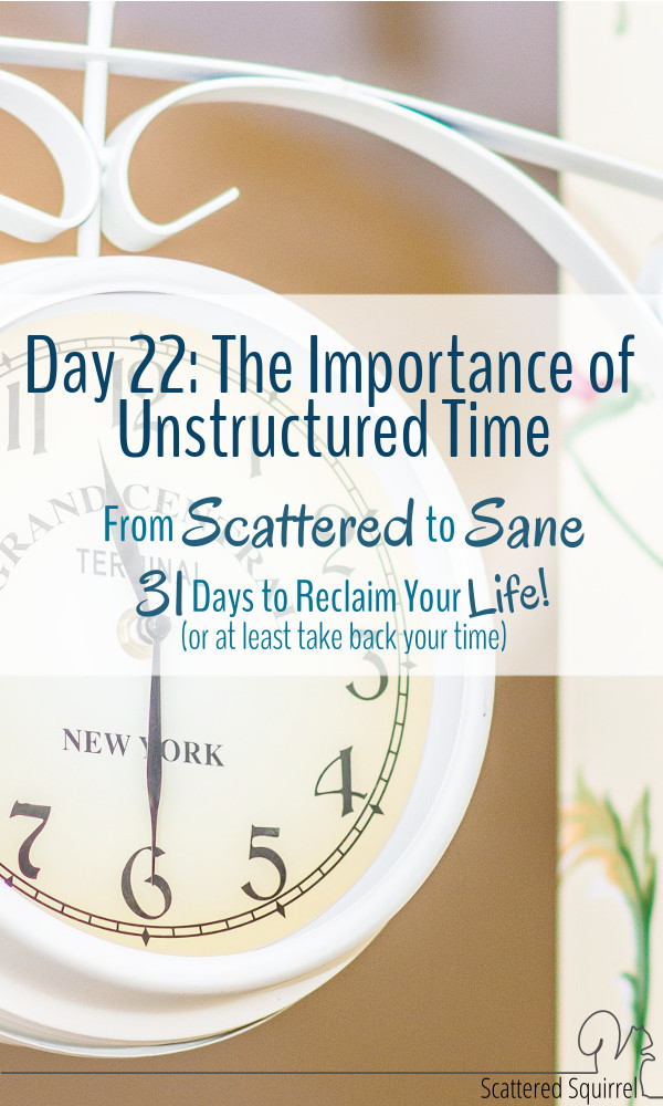Unstructured time is what allows room for our creativity to come out and play, and that is such an important step in taking back our time.