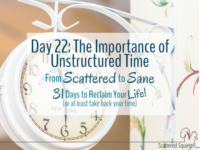 The Importance of Unstructured Time