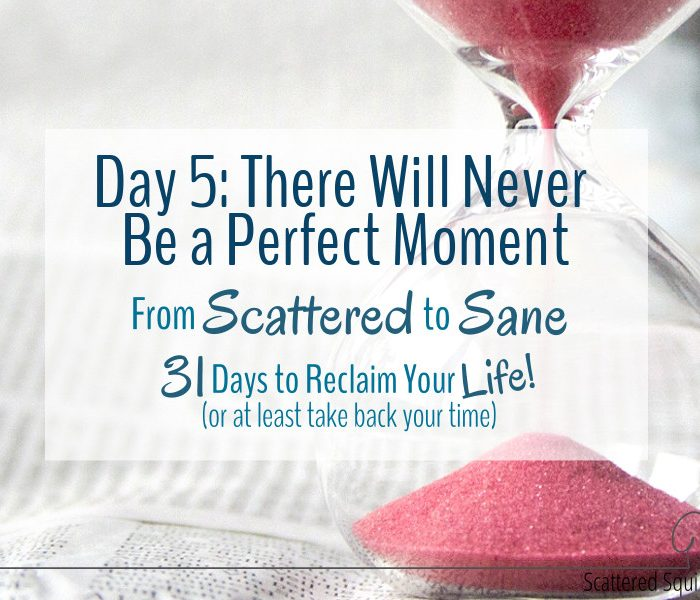 There Will Never Be a Perfect Moment – Start Where You Are!