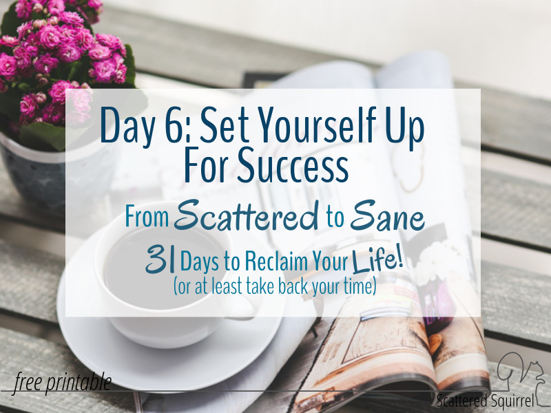 Make it easy to create your new routine by setting yourself up for success