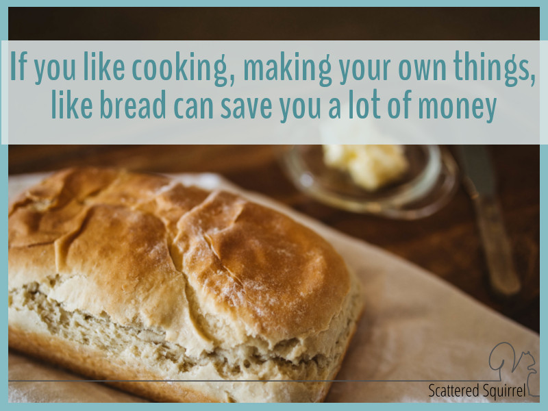 Baking your own bread can save you more than half per loaf, and it tastes so much better