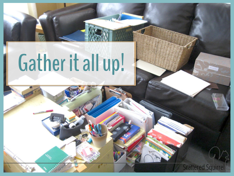 Collect all the paper clutter in your home and put it in one spot so you can deal with it all at once.
