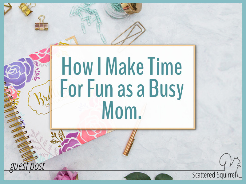 How I Make Time for Fun as a Busy Mom