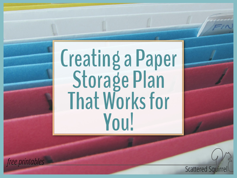 Creating a paper storage plan that works for you is the first step in creating a solid organization system.
