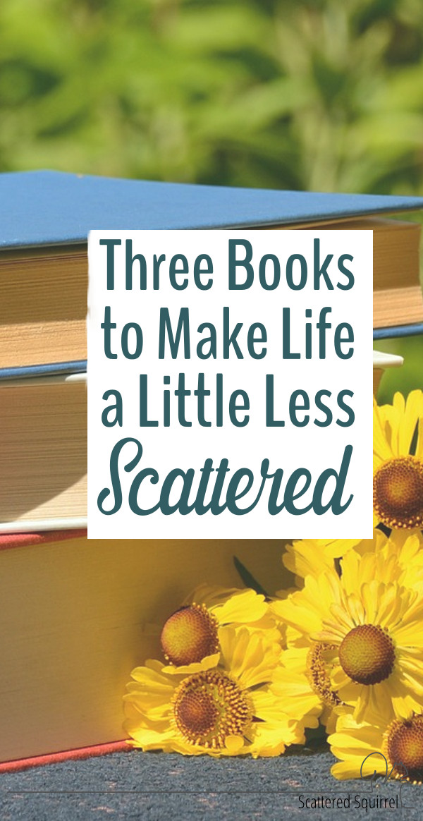 These three books are a huge help to me. They help me make life a little less scattered so I have more time for the things I enjoy.