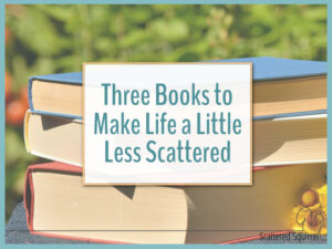 Three Books to Make Life a Little Less Scattered.
