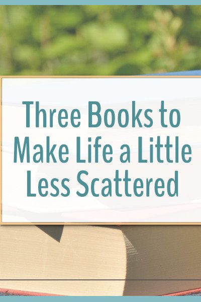 Stuck in a scattered rut? These are the three books that help me make life a little less scattered.