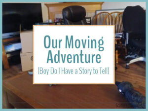 Our Moving Adventure (Boy Do I Have a Story to Tell!)