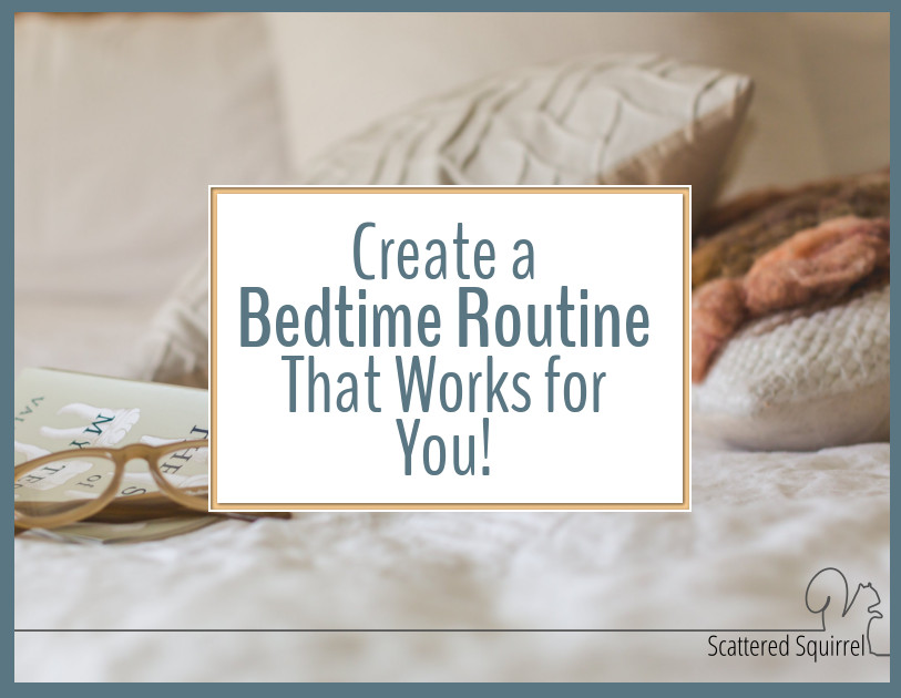 Creating a bedtime routine that works for you can help you end each day on a positive note.