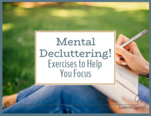 Mental Decluttering! Exercises to Help You Focus!