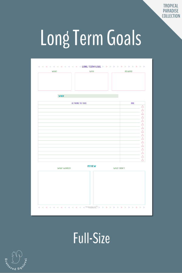 Use the full-size long term goals work sheet to plan your big goals. If you need to, use the short term goals worksheet to help plan some of the steps.