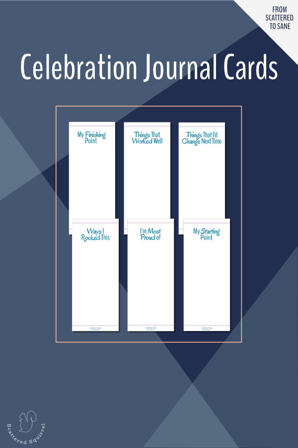 These celebration journal cards were designed for the From Scattered to Sane series. Use them to chronical all you've accomplished throughout the series.