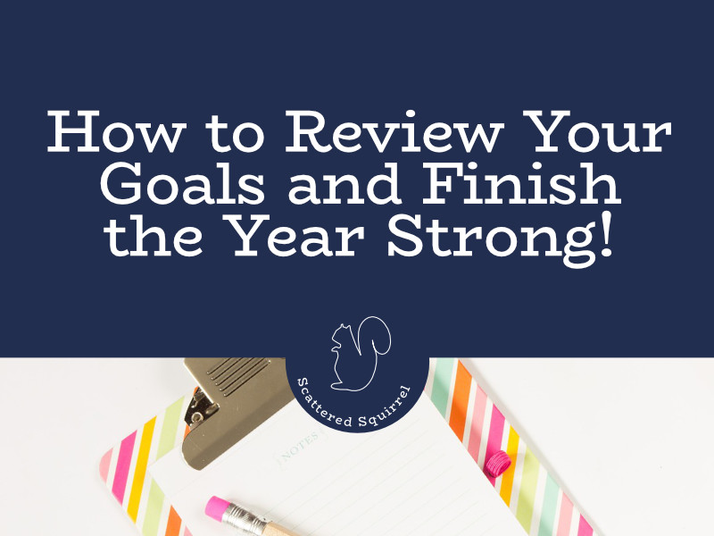 How to review your goals so that you can stay on track and finish the year strong.