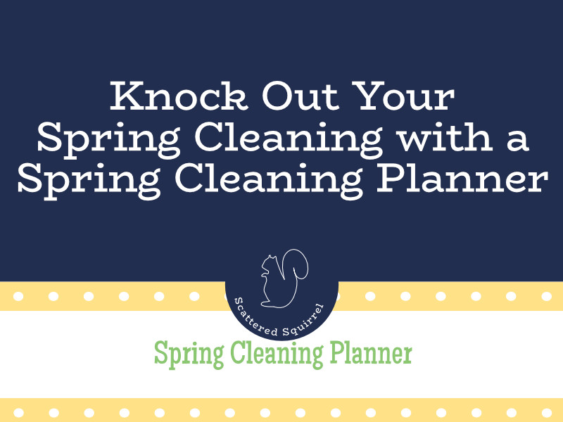 Use the spring cleaning planner to knock out your spring cleaning quickly.
