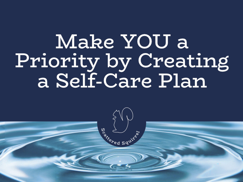 Make YOU a priority and take the guess work out of self-care by creating a self-care plan.