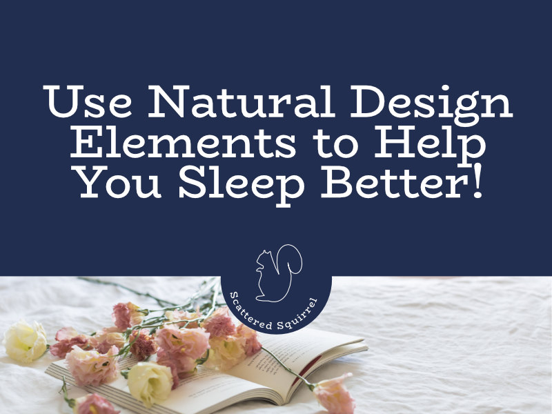Get a better sleep by incorporating some natural design elements into your bedroom decor.