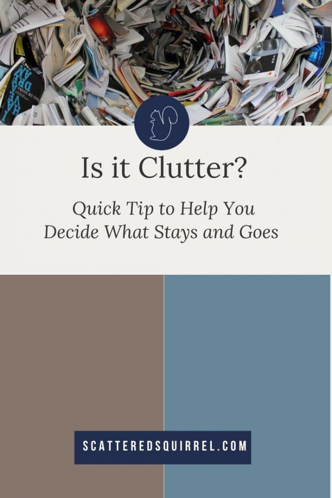 Sometimes it can be hard to decide if something is truly clutter or not. A clutter box is a great tool to use to help you make that decision.