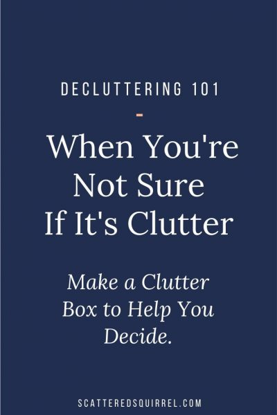 When you're not sure something is clutter, it can be hard to know what to do with it. Make a clutter box and let it help you decide if something truly is clutter.