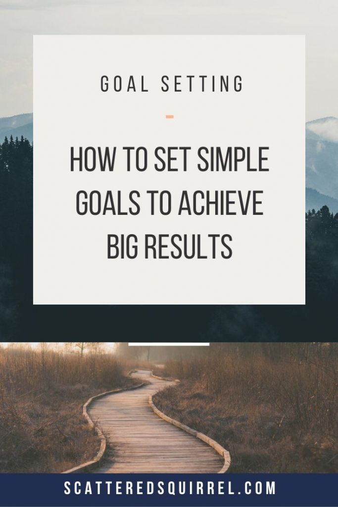 Don't let big goals scare or overwhelm you. Learn how to set simple goals to achieve those big results you want.