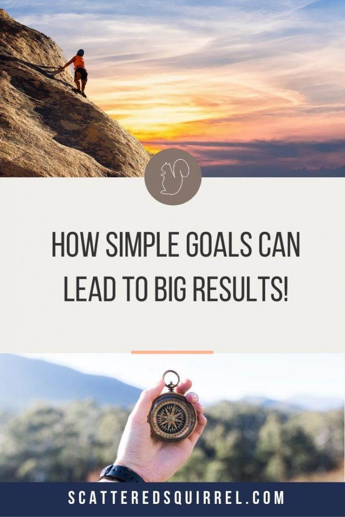 Do big goals overwhelm you sometimes? It's time to ditch the overwhelm and learn how simple goals can lead you to big results.