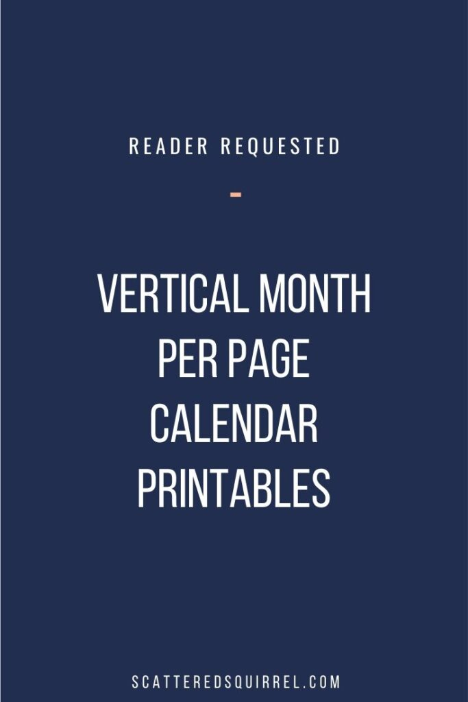 These vertical, month per pages calendar printables were desgined at the request of one of my readers. They come in both full and half-size with your choice of Sunday or Monday start.